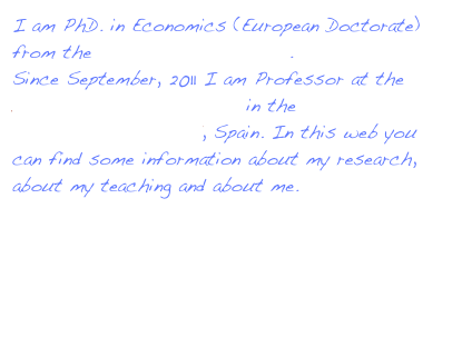 I am PhD. in Economics (European Doctorate) from the University of Alicante. Since September, 2011 I am Professor at the  Department of Economics in the University Carlos III de Madrid, Spain. In this web you can find some information about my research, about my teaching and about me.